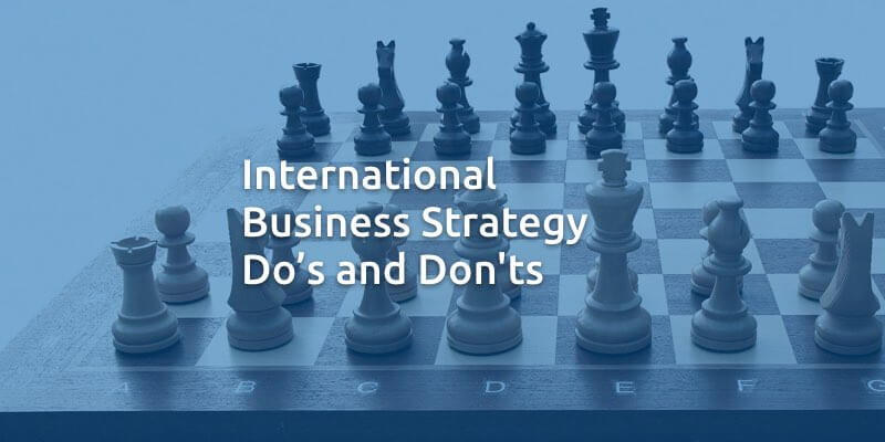 International Business Strategy Do's and Don'ts