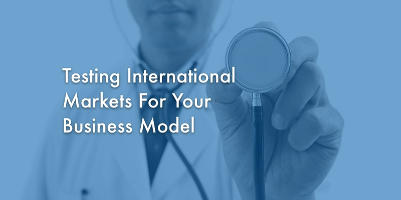 Testing International Markets for Your Business Model