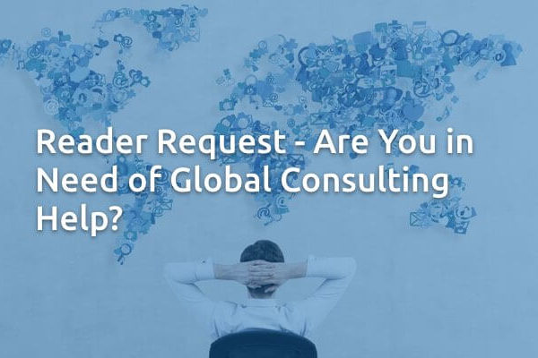 Reader Request - Are You in Need of Global Consulting Help?