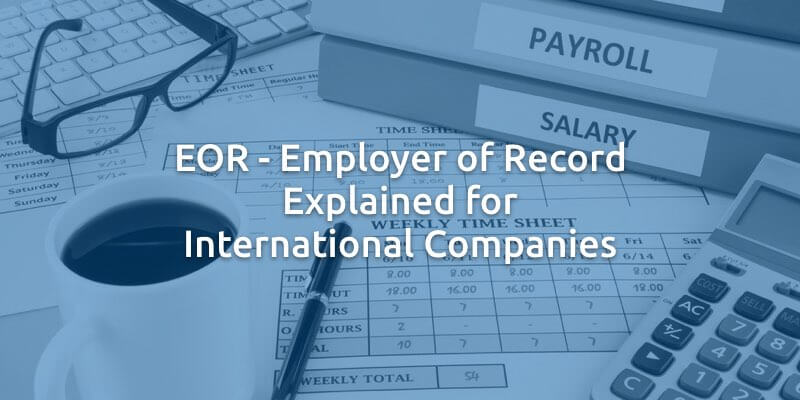 Eor Employer Of Record Explained For International Companies